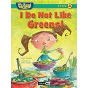 I Do Not Like Greens! (We Read Phonics Level 4 (Paperback)), Paperback/Paul Orshoski