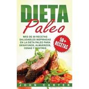 Dieta Paleo: Ms de 50 Recetas Saludables inspiradas en la Dieta Paleo para Desayunos, Almuerzos, Cenas y Postres (Libro en Espaol, Hardcover/John Carter