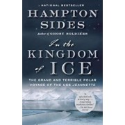 In the Kingdom of Ice: The Grand and Terrible Polar Voyage of the USS Jeannette, Paperback/Hampton Sides
