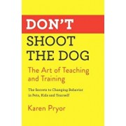 Don't Shoot the Dog: The Art of Teaching and Training, Paperback/Karen Pryor