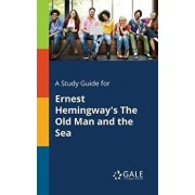 A Study Guide for Ernest Hemingway's the Old Man and the Sea/Cengage Learning Gale