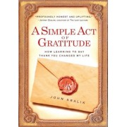 A Simple Act of Gratitude: How Learning to Say Thank You Changed My Life, Paperback