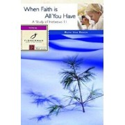 When Faith Is All You Have: A Study of Hebrews 11, Paperback/Ruth E. Van Reken