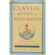 Classic Myths to Read Aloud: The Great Stories of Greek and Roman Mythology, Specially Arranged for Children Five and Up by an Educational Expert, Paperback/William F. Russell