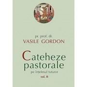 Cateheze pastorale pe intelesul tuturor, Vol. II/Vasile Gordon