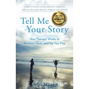 Tell Me Your Story: How Therapy Works to Awaken, Heal, and Set You Free, Paperback/Tuya Pearl