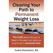 Clearing Your Path to Permanent Weight Loss: The truth about why you've failed in the past, and what you must know to succeed now., Paperback/Cookie Rosenblum Ma