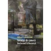 Tovarasi de camera. Doctorand in Bucuresti - Mihail Vakulovski