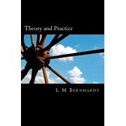 Theory and Practice: A Primer for Students of Applied Ethics, Paperback/L. M. Bernhardt