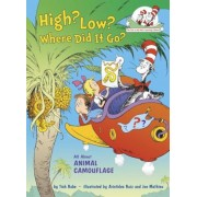 High? Low? Where Did It Go?: All about Animal Camouflage, Hardcover