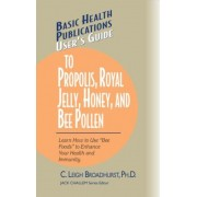 "User's Guide to Propolis, Royal Jelly, Honey, and Bee Pollen: Learn How to Use ""Bee Foods"" to Enhance Your Health and Immunity., Paperback"