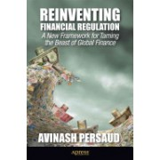 Reinventing Financial Regulation: A New Framework for Taming the Beast of Global Finance - A Blueprint for Overcoming Systemic Risk (9781430245575)