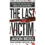 The Last Victim: A True-Life Journey Into the Mind of the Serial Killer, Paperback/Jason Moss