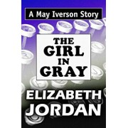The Girl in Gray: Super Large Print Edition of the May Iverson Adventure by Elizabeth Jordan Specially Designed for Low Vision Readers, Paperback/Super Large Print