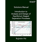 Solutions Manual: Introduction to Analysis and Design of Equilibrium Staged Separation Processes, Paperback/Rajinder Pal