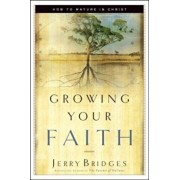 Growing Your Faith: How to Mature in Christ, Paperback/Jerry Bridges
