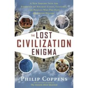 The Lost Civilization Enigma: A New Inquiry Into the Existence of Ancient Cities, Cultures, and Peoples Who Pre-Date Recorded History, Paperback