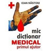 Mic dictionar medical. Primul ajutor .