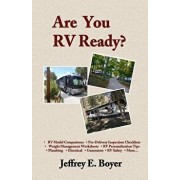 Are You RV Ready?: Novice to Full-Timer, a Guide to All Things Rv., Paperback/Jeffrey Boyer