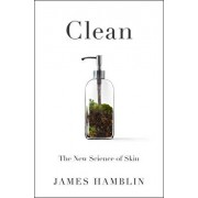 Clean: The New Science of Skin and the Beauty of Doing Less, Hardcover/James Hamblin
