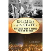Enemies of the State: The Radical Right in America from FDR to Trump, Updated Edition, Paperback/D. J. Mulloy