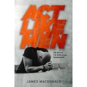 ACT Like Men: 40 Days to Biblical Manhood, Paperback