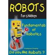 Fundamentals of Robotics: Fun for Parents and Children, Paperback/Prof Charria