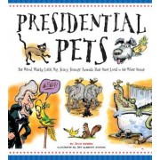 Presidential Pets: The Weird, Wacky, Little, Big, Scary, Strange Animals That Have Lived in the White House, Paperback