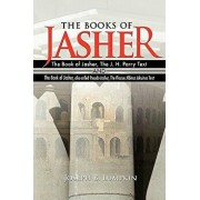 The Books of Jasher: The Book of Jasher, the J. H. Parry Text and the Book of Jasher, Also Called Pseudo-Jasher, the Flaccus Albinus Alcuin, Paperback/Joseph B. Lumpkin