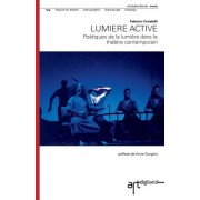 Lumiere Active: Poetiques de La Lumiere Dans Le Theatre Contemporain
