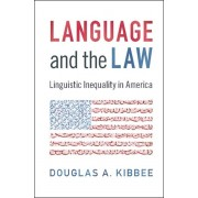 Language and the Law. Linguistic Inequality in America, Paperback/Douglas A. (University of Illinois, Urbana-Champaign) Kibbee