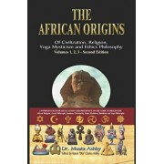 The African Origins of Civilization, Religion, Yoga Mystical Spirituality, Ethics Philosophy and a History of Egyptian Yoga, Hardcover/Muata Ashby