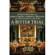 A Bitter Trial: Evelyn Waugh and John Cardinal Heenan on the Liturgical Changes, Paperback
