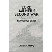 Lord Milner's Second War: The Rhodes-Milner Secret Society; The Origin of World War I; And the Start of the New World Order, Paperback/MR John P. Cafferky