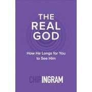 The Real God: How He Longs for You to See Him, Paperback/Chip Ingram