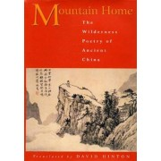 Mountain Home: The Wilderness Poetry of Ancient China, Paperback/David Hinton