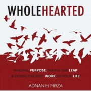 Wholehearted: Finding Purpose, Taking the Leap and Doing the Best Work of Your Life, Paperback/Adnan H. Mirza