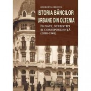 Istoria bancilor urbane din Oltenia in date statistici si corespondenta 1880-1948