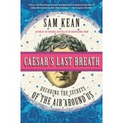 Caesar's Last Breath: And Other True Tales of History, Science, and the Sextillions of Molecules in the Air Around Us, Paperback