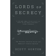 Lords of Secrecy: The National Security Elite and America's Stealth Warfare, Paperback/Scott Horton
