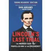 Lincoln's Last Trial Young Readers' Edition: The Murder Case That Propelled Him to the Presidency, Hardcover/Dan Abrams