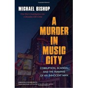 A Murder in Music City: Corruption, Scandal, and the Framing of an Innocent Man, Paperback/Michael Bishop