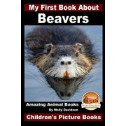 My First Book About Beavers - Amazing Animal Books - Children's Picture Books, Paperback/John Davidson