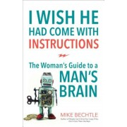 I Wish He Had Come with Instructions: The Woman's Guide to a Man's Brain, Paperback