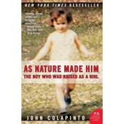 As Nature Made Him: The Boy Who Was Raised as a Girl, Paperback/John Colapinto
