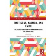 Emoticons, Kaomoji, and Emoji: The Transformation of Communication in the Digital Age, Hardcover/Elena Giannoulis
