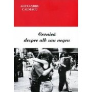 Cronica despre alb sau negru - Alexandru Calmacu