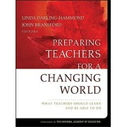 Preparing Teachers for a Changing World: What Teachers Should Learn and Be Able to Do, Paperback/Linda Darling-Hammond
