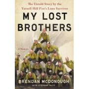 My Lost Brothers: The Untold Story by the Yarnell Hill Fire's Lone Survivor, Hardcover