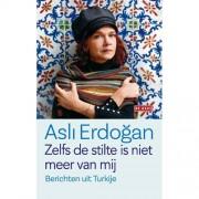 Zelfs de stilte is niet meer van mij - Asli Erdogan